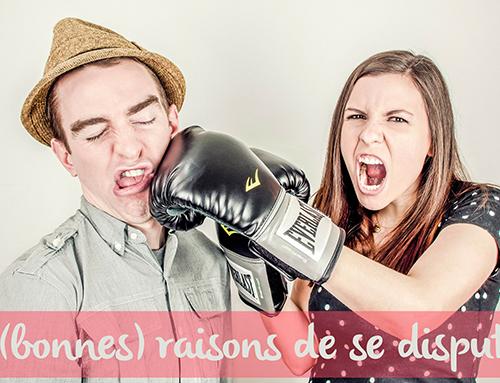 5 (bonnes) raisons de se disputer